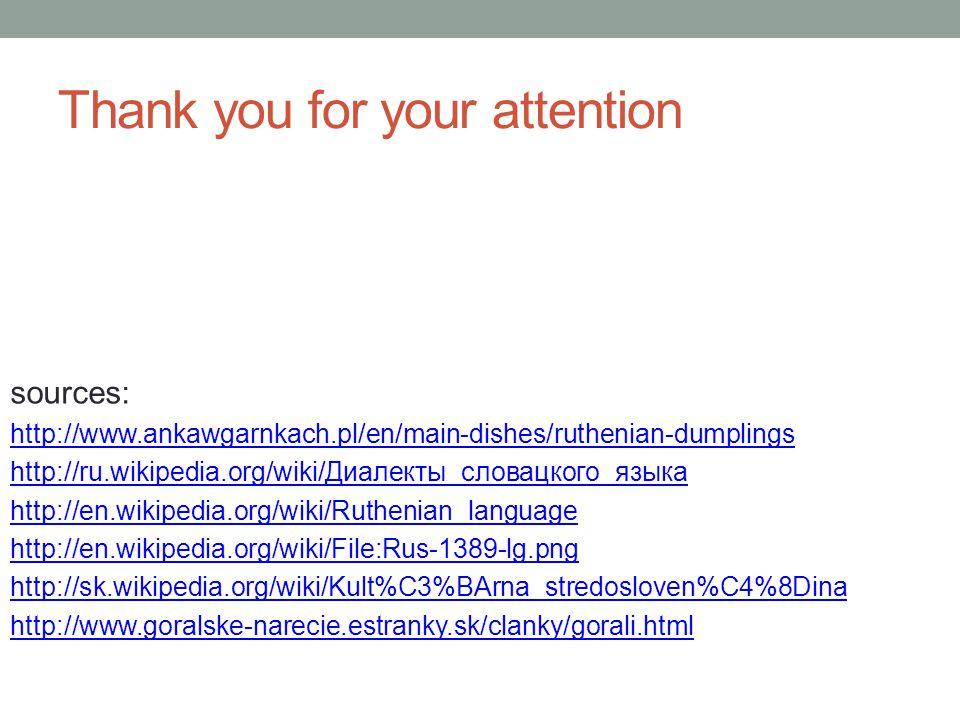 Thank you for your attention sources: http://www.ankawgarnkach.pl/en/main-dishes/ruthenian-dumplings http://ru.wikipedia.org/wiki/Диалекты_словацкого_