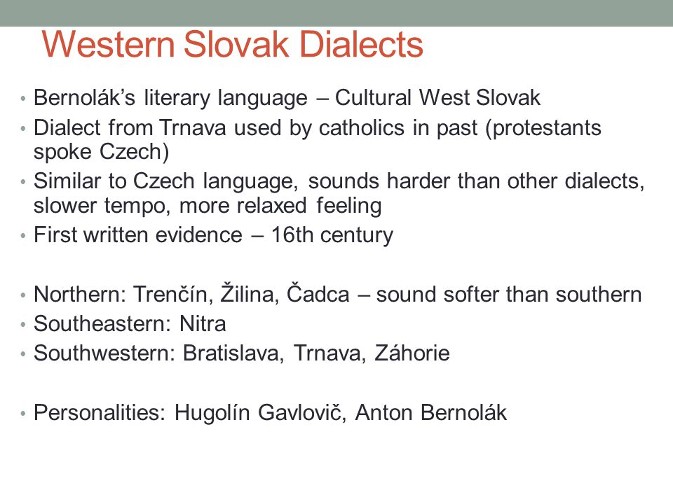 Bernolák's literary language – Cultural West Slovak Dialect from Trnava used by catholics in past (protestants spoke Czech) Similar to Czech language,