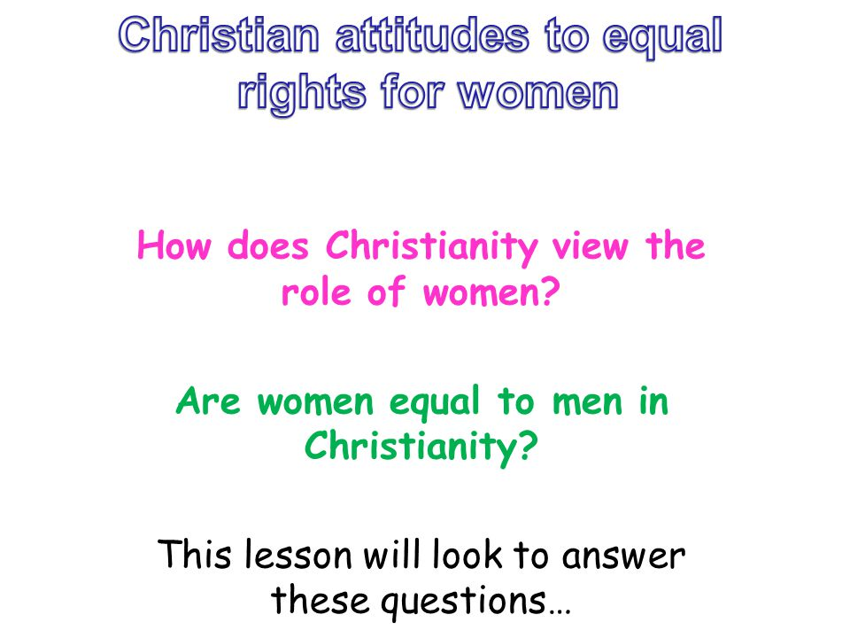 How does Christianity view the role of women? Are women equal to men in Christianity? This lesson will look to answer these questions…