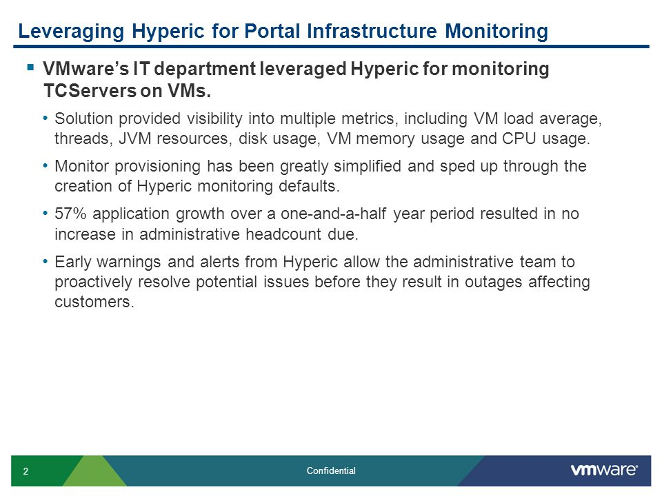 2 Confidential Leveraging Hyperic for Portal Infrastructure Monitoring  VMware's IT department leveraged Hyperic for monitoring TCServers on VMs.