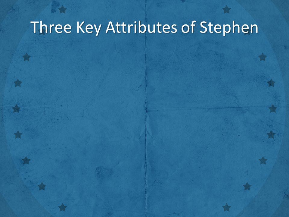 Three Key Attributes of Stephen
