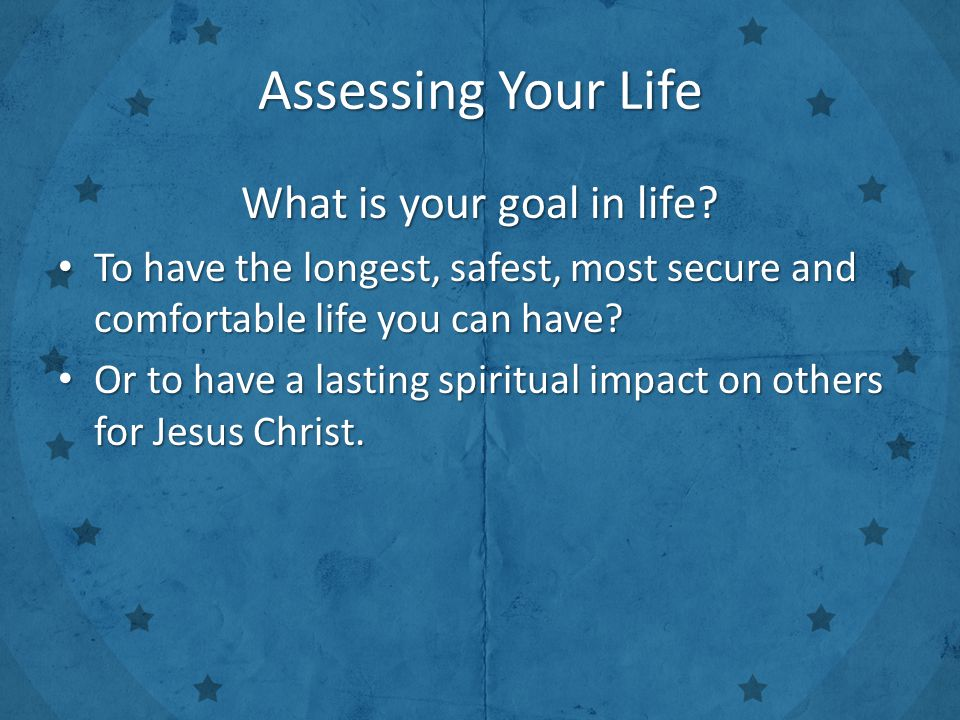 Assessing Your Life What is your goal in life.