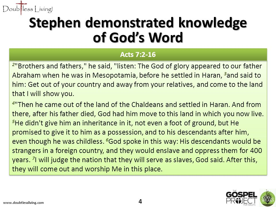 www.doubtlessliving.com 5 Acts 7:2-16 Stephen demonstrated knowledge of God's Word