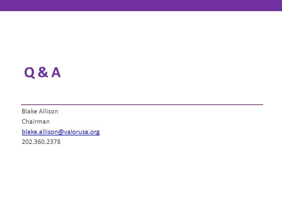 Q & A Blake Allison Chairman blake.allison@valorusa.org 202.360.2378