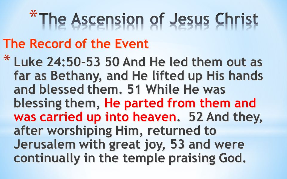 The Record of the Event * Luke 24:50-53 50 And He led them out as far as Bethany, and He lifted up His hands and blessed them. 51 While He was blessin