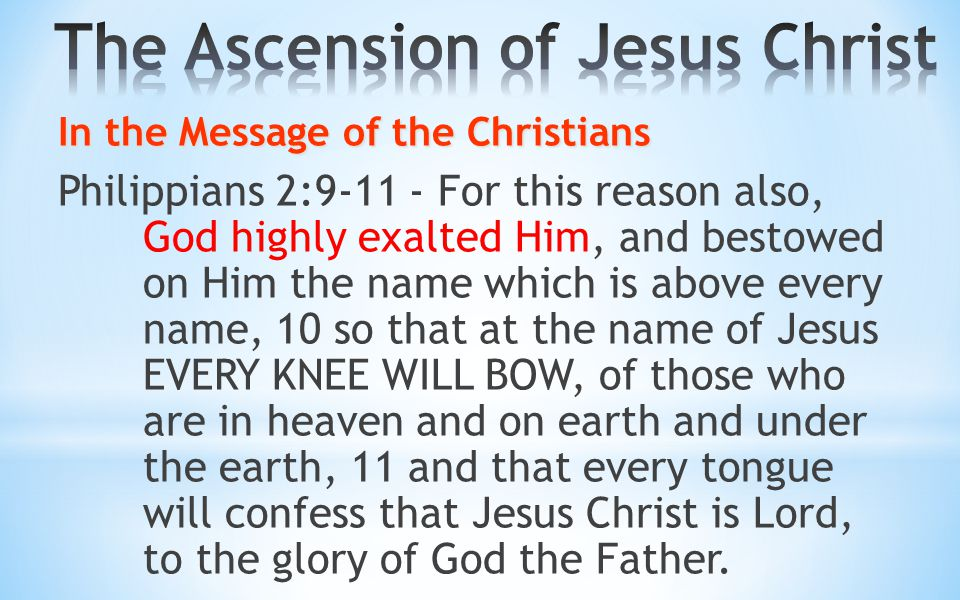 In the Message of the Christians Philippians 2:9-11 - For this reason also, God highly exalted Him, and bestowed on Him the name which is above every