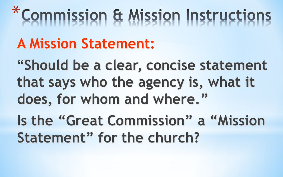 "A Mission Statement: "" Should be a clear, concise statement that says who the agency is, what it does, for whom and where."" Is the ""Great Commission"""