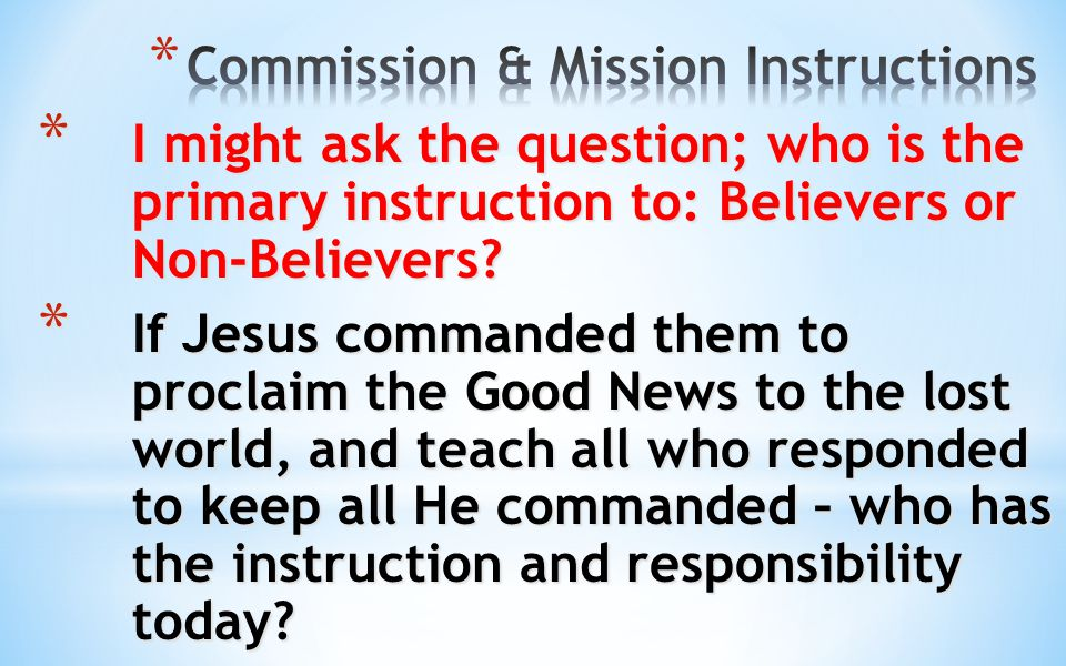 * Let's Summarize Jesus' Last Instructions and see if sounds like a Mission Statement for the Church.