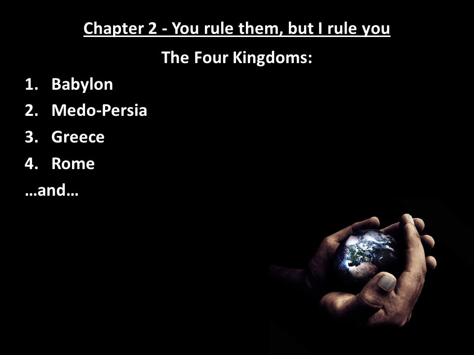 Chapter 2 - You rule them, but I rule you …the everlasting Kingdom of Jesus Christ!
