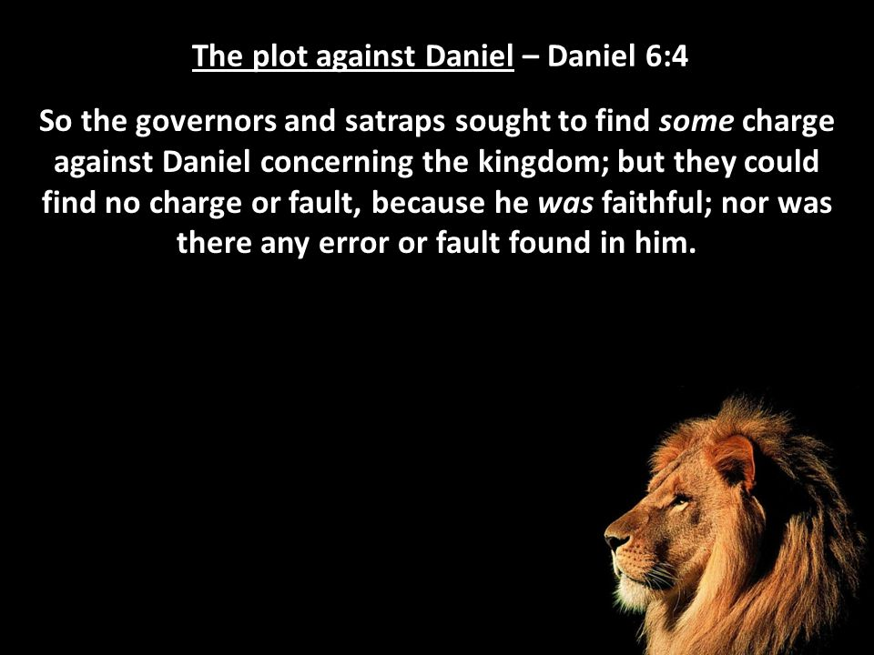 The deliverance of Daniel – Daniel 6:18-19 Now the king went to his palace and spent the night fasting; and no musicians were brought before him.