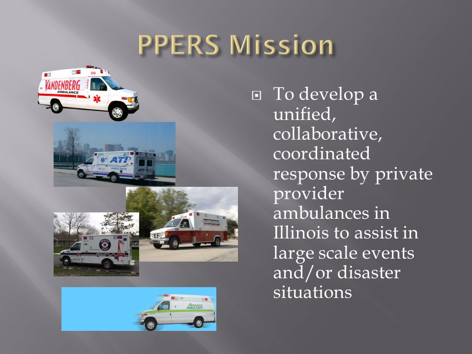  To develop a unified, collaborative, coordinated response by private provider ambulances in Illinois to assist in large scale events and/or disaster