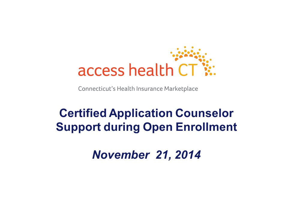 CAC Support During Open Enrollment Objectives: To understand how to communicate a question or problem to Access Health CT to the appropriate area to resolve it as quickly as possible Identify the CAC phone number, IRD form and mailbox to use for problem applications and challenges
