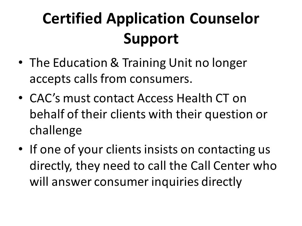 Certified Application Counselor Support The Education & Training Unit no longer accepts calls from consumers.