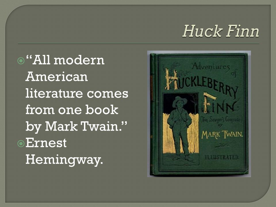  Literary critic Joseph Claro interpreted Hemingway's remark this way:  He didn't mean that no Americans before Mark Twain had written anything worthy of being called literature.
