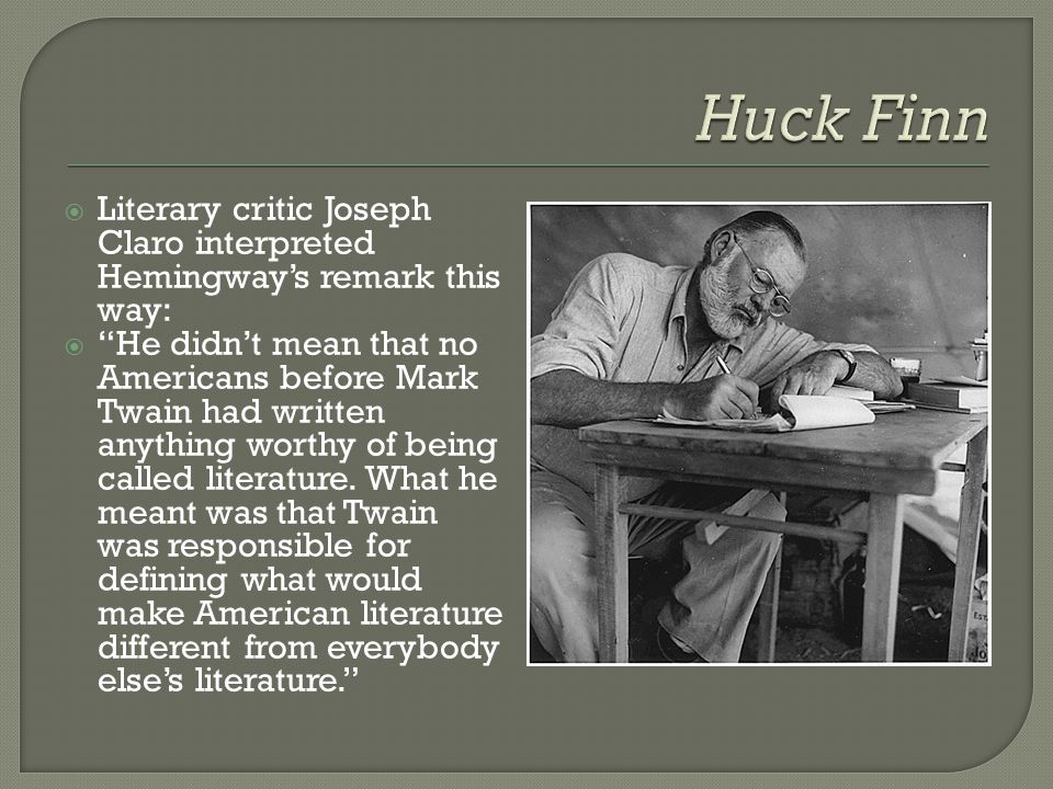  Twain broke the mold by making Huck the narrator; telling the story in Huck's language and point of view; and perhaps most picaresque, making Huck likeable as our hero.