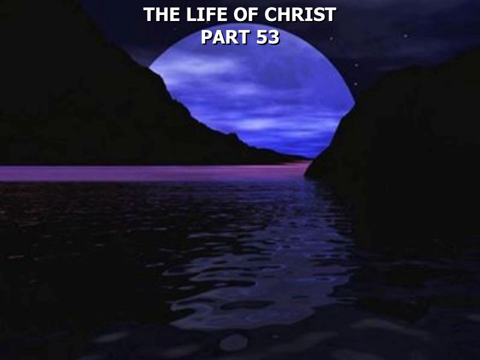 THE LIFE OF CHRIST PART 53 THE LIFE OF CHRIST PART 53