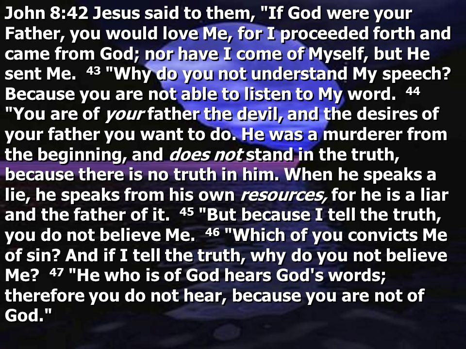 John 8:42 Jesus said to them,