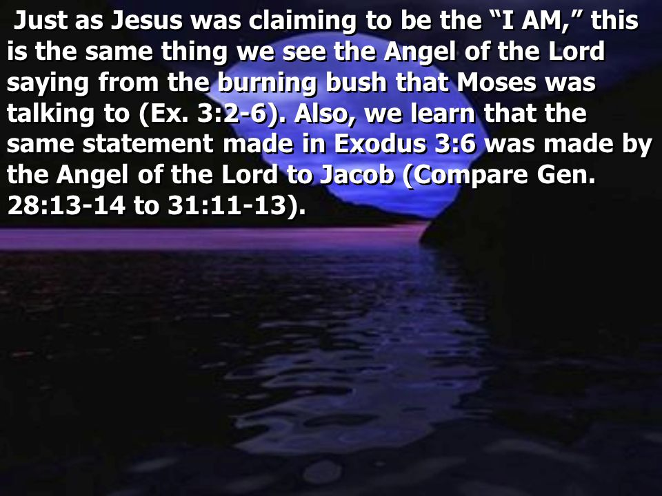 "Just as Jesus was claiming to be the ""I AM,"" this is the same thing we see the Angel of the Lord saying from the burning bush that Moses was talking t"