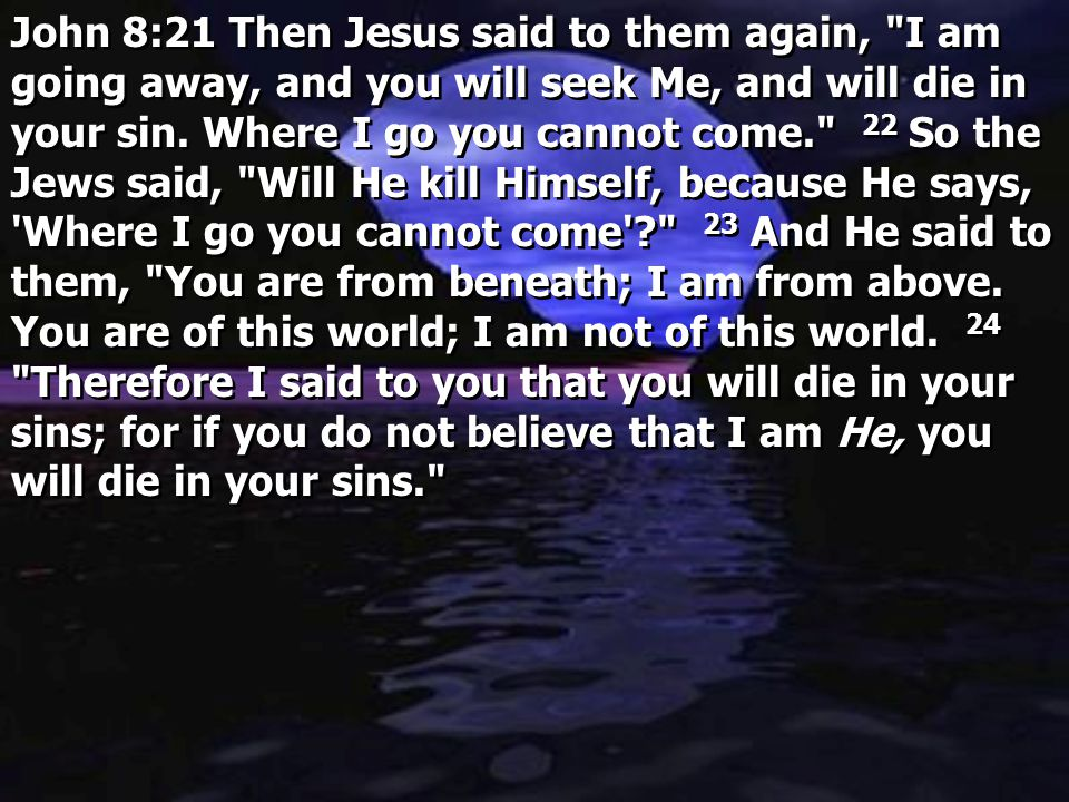 John 8:21 Then Jesus said to them again,