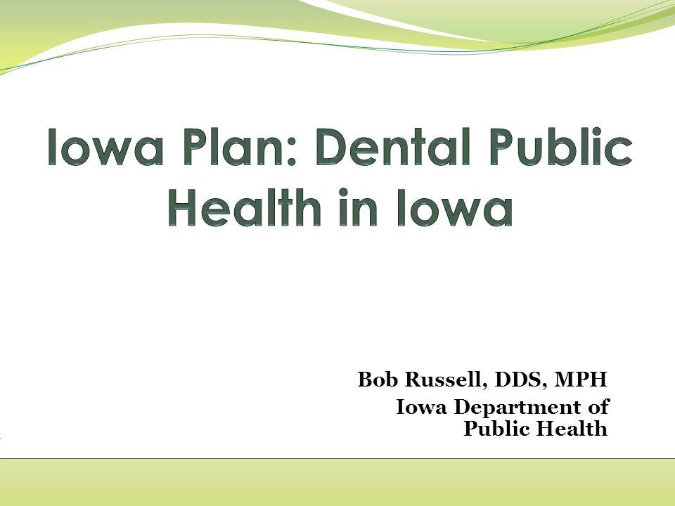 Bob Russell, DDS, MPH Iowa Department of Public Health
