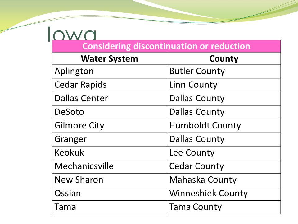 Iowa Considering discontinuation or reduction Water SystemCounty AplingtonButler County Cedar RapidsLinn County Dallas CenterDallas County DeSotoDalla