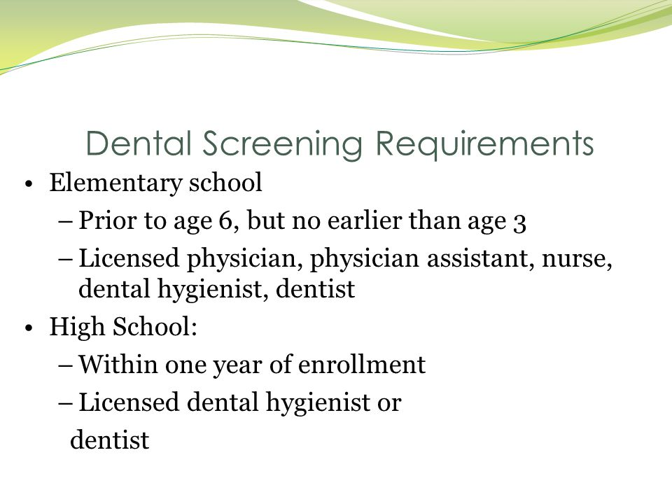 Elementary school –Prior to age 6, but no earlier than age 3 –Licensed physician, physician assistant, nurse, dental hygienist, dentist High School: –