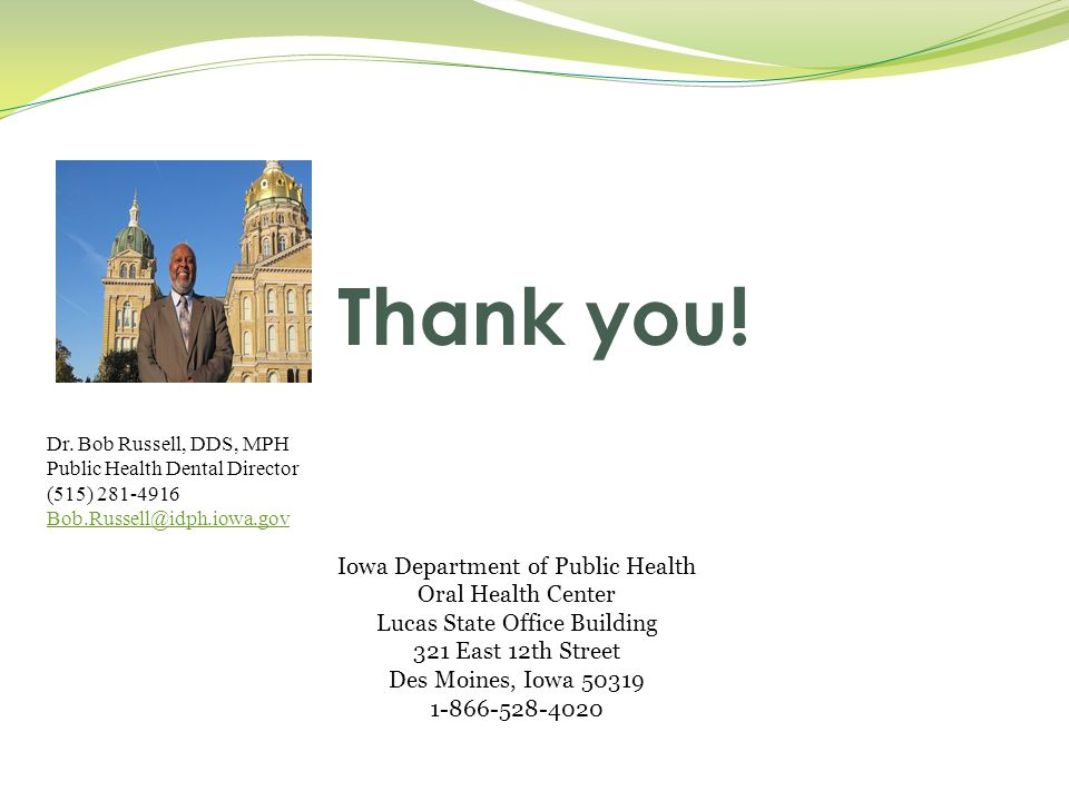 Iowa Department of Public Health Oral Health Center Lucas State Office Building 321 East 12th Street Des Moines, Iowa 50319 1-866-528-4020 Dr. Bob Rus