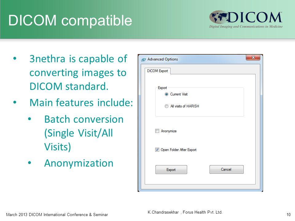 DICOM compatible March 2013 DICOM International Conference & Seminar10 K.Chandrasekhar, Forus Health Pvt.