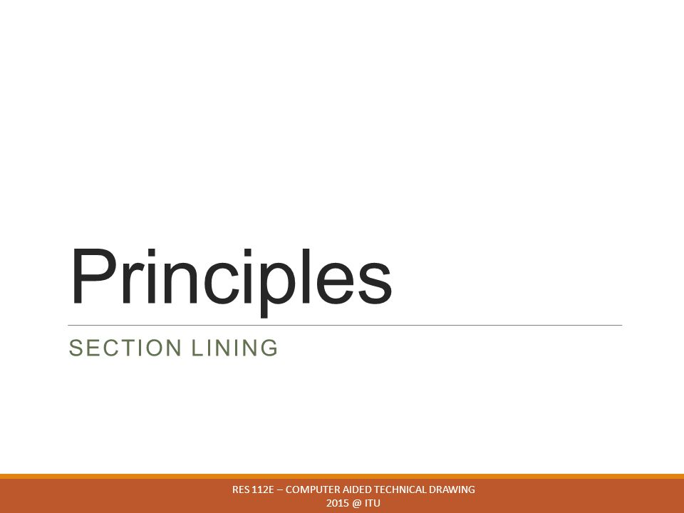Principles SECTION LINING RES 112E – COMPUTER AIDED TECHNICAL DRAWING 2015 @ ITU