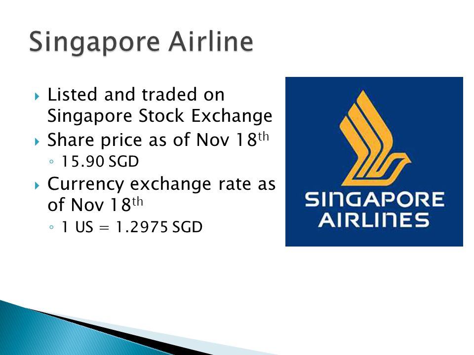  Listed and traded on Singapore Stock Exchange  Share price as of Nov 18 th ◦ 15.90 SGD  Currency exchange rate as of Nov 18 th ◦ 1 US = 1.2975 SGD