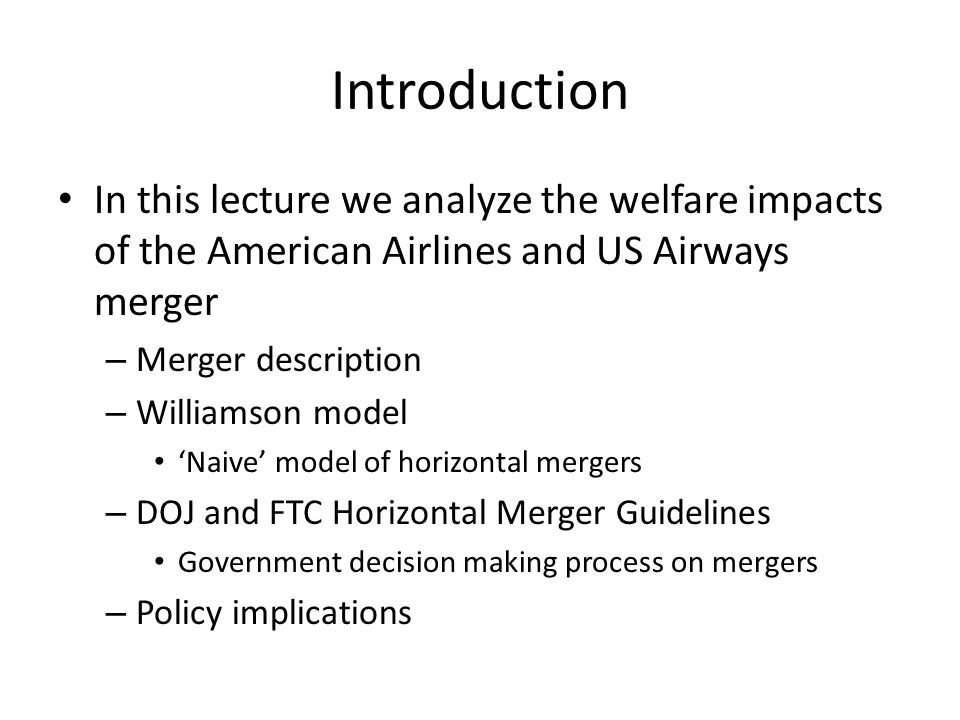 Merger Description On December 9, 2013 world s largest airline was created $11 billion dollar merger of AMR Corporation and US Airways Group, parent companies of two out of four remaining legacy airline companies in the United States, American Airlines and US Airways Recent mergers in airline industry – United Airlines and Continental Airlines in 2010 – Northwest Airlines and Delta Airlines in 2008