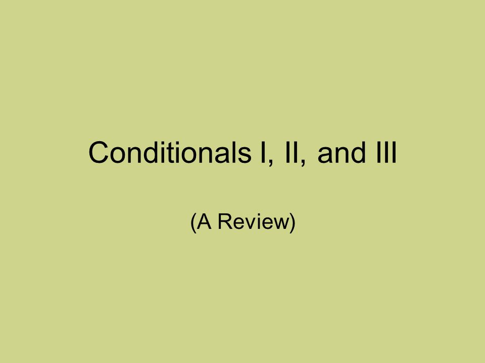 Conditionals I, II, and III (A Review)