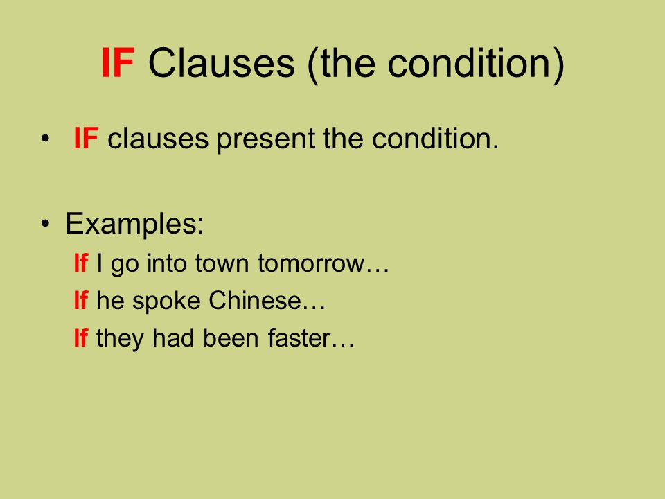 IF Clauses (the condition) IF clauses present the condition.