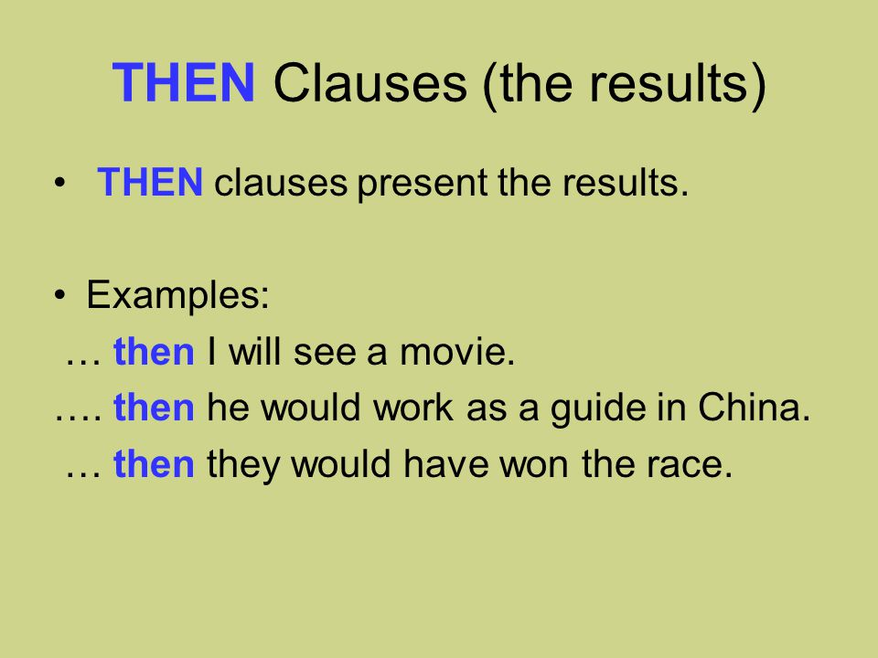 THEN Clauses (the results) THEN clauses present the results.