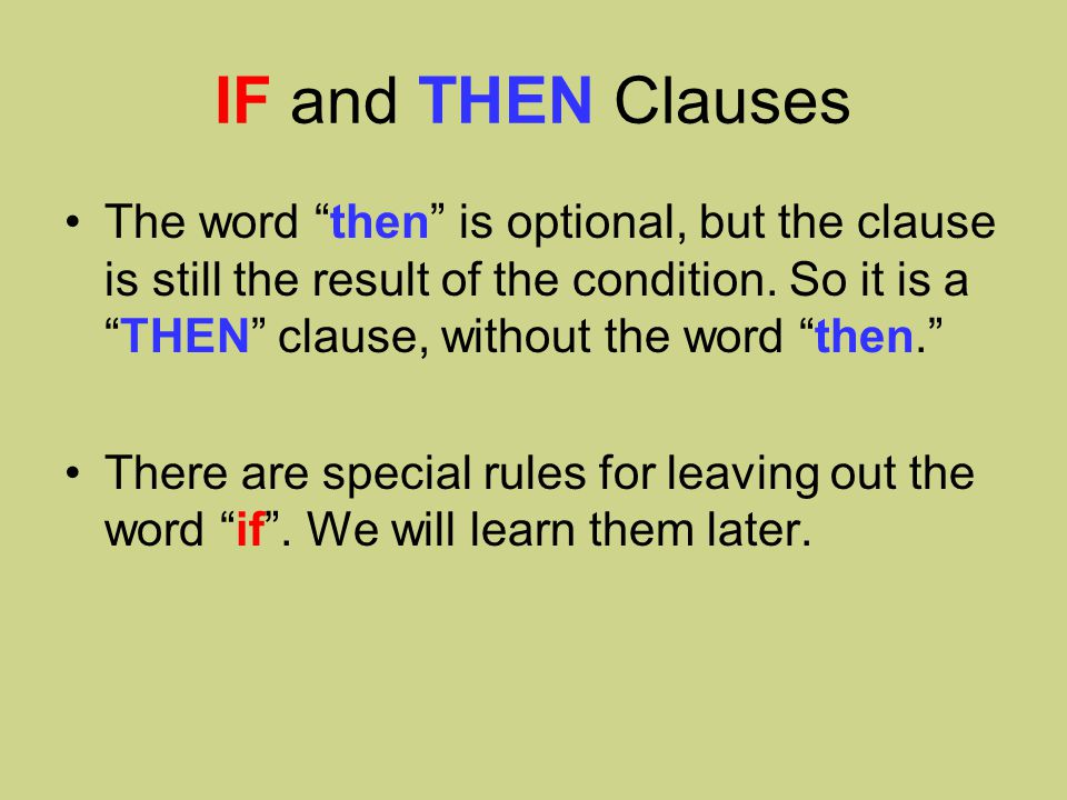 IF and THEN Clauses The word then is optional, but the clause is still the result of the condition.