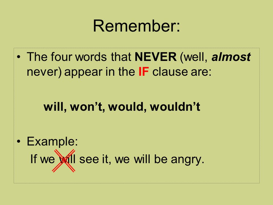 Conditional I (present/future – possible) When something is possible now or in the future Form: If (present) then will V.