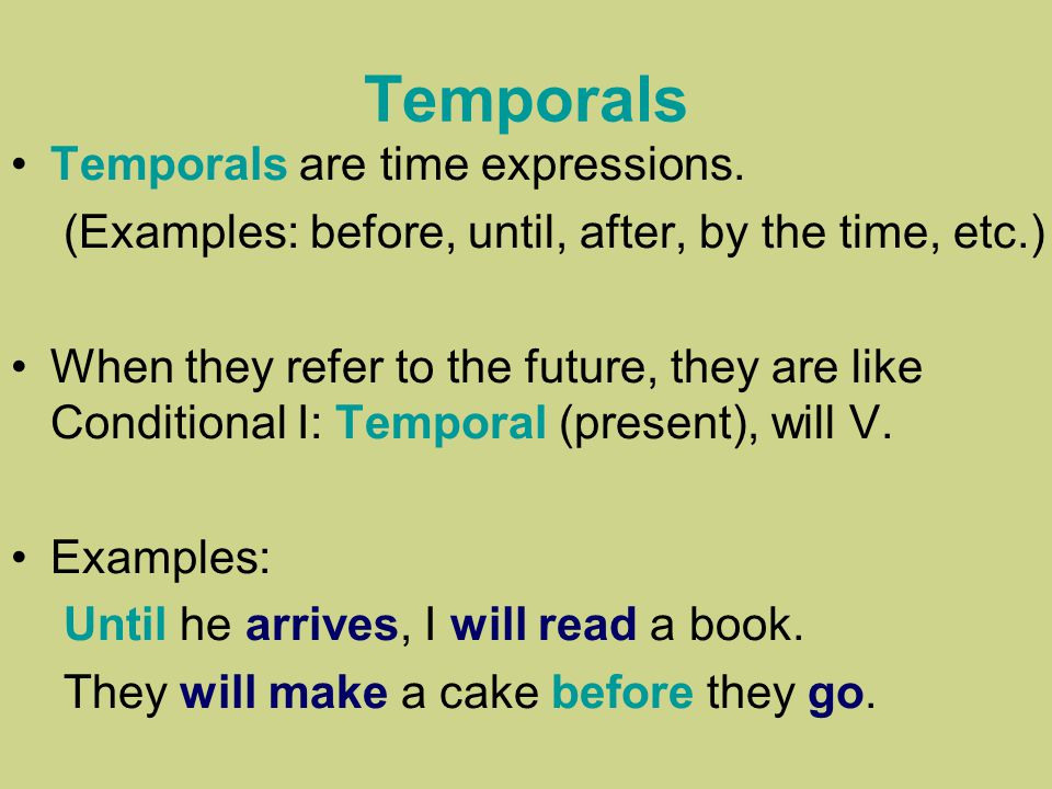 Temporals Temporals are time expressions.