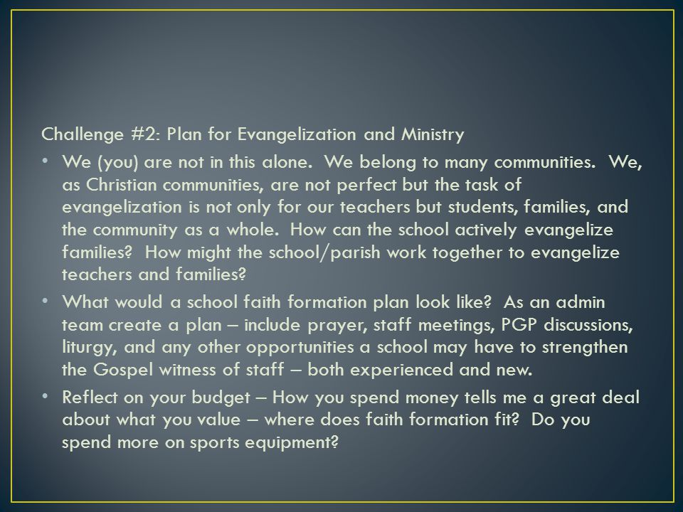 Challenge #2: Plan for Evangelization and Ministry We (you) are not in this alone. We belong to many communities. We, as Christian communities, are no