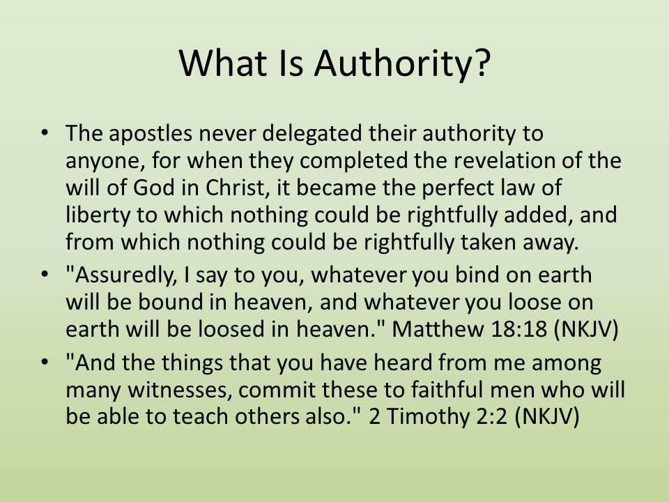 What Is Authority? The apostles never delegated their authority to anyone, for when they completed the revelation of the will of God in Christ, it bec