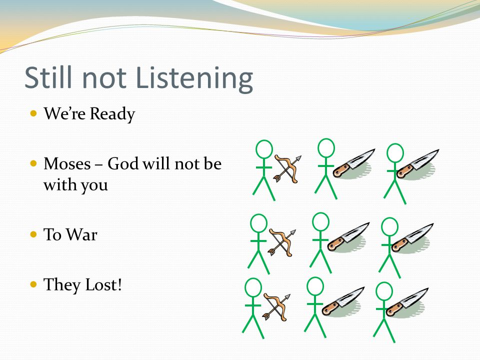 Still not Listening We're Ready Moses – God will not be with you To War They Lost!