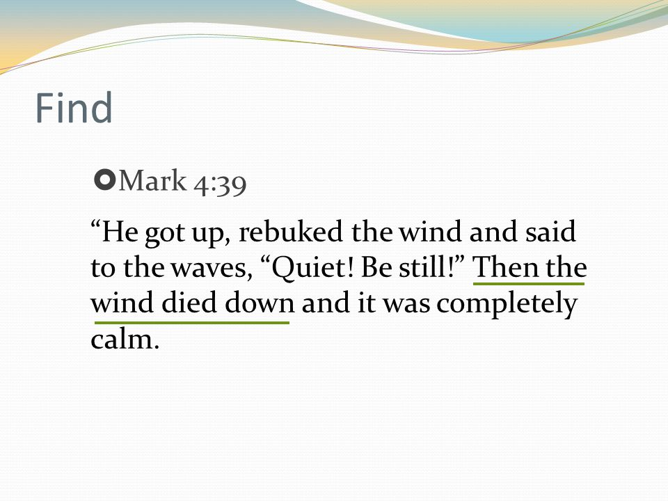 Find He got up, rebuked the wind and said to the waves, Quiet.