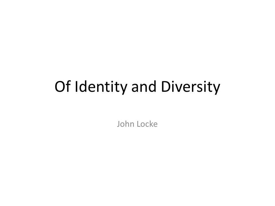 Of Identity and Diversity John Locke