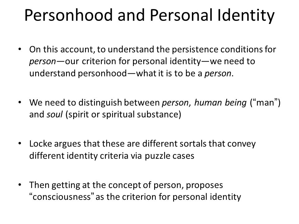 Personhood and Personal Identity On this account, to understand the persistence conditions for person—our criterion for personal identity—we need to u