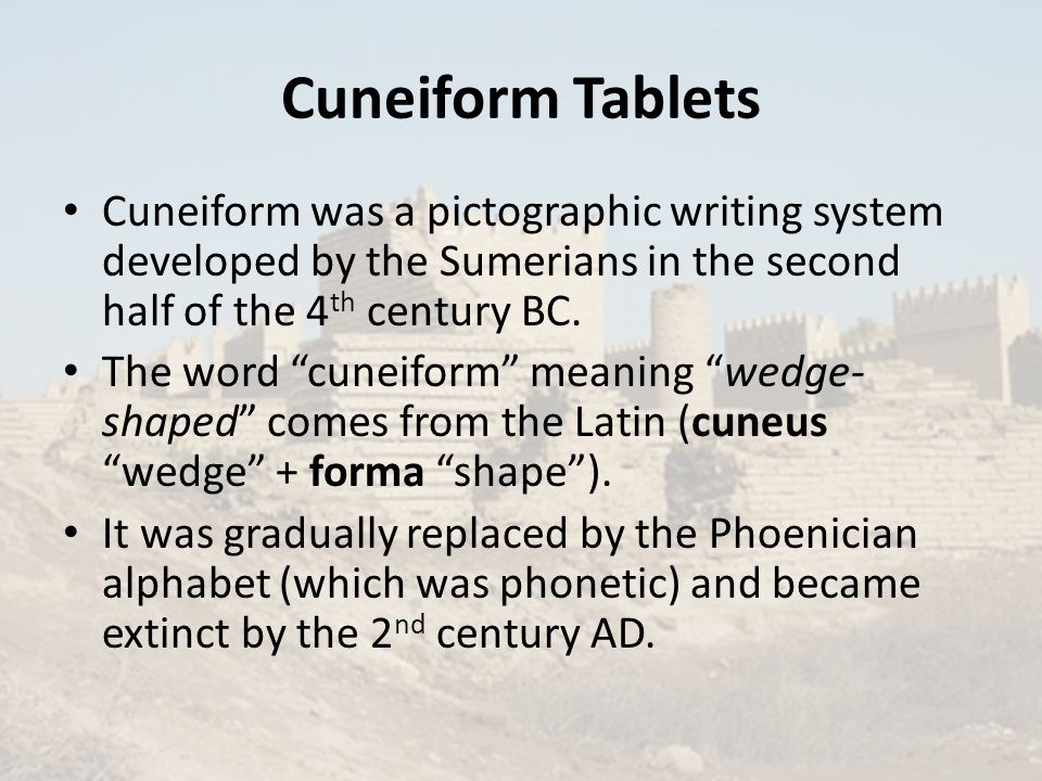 Cuneiform Tablets Cuneiform was a pictographic writing system developed by the Sumerians in the second half of the 4 th century BC.