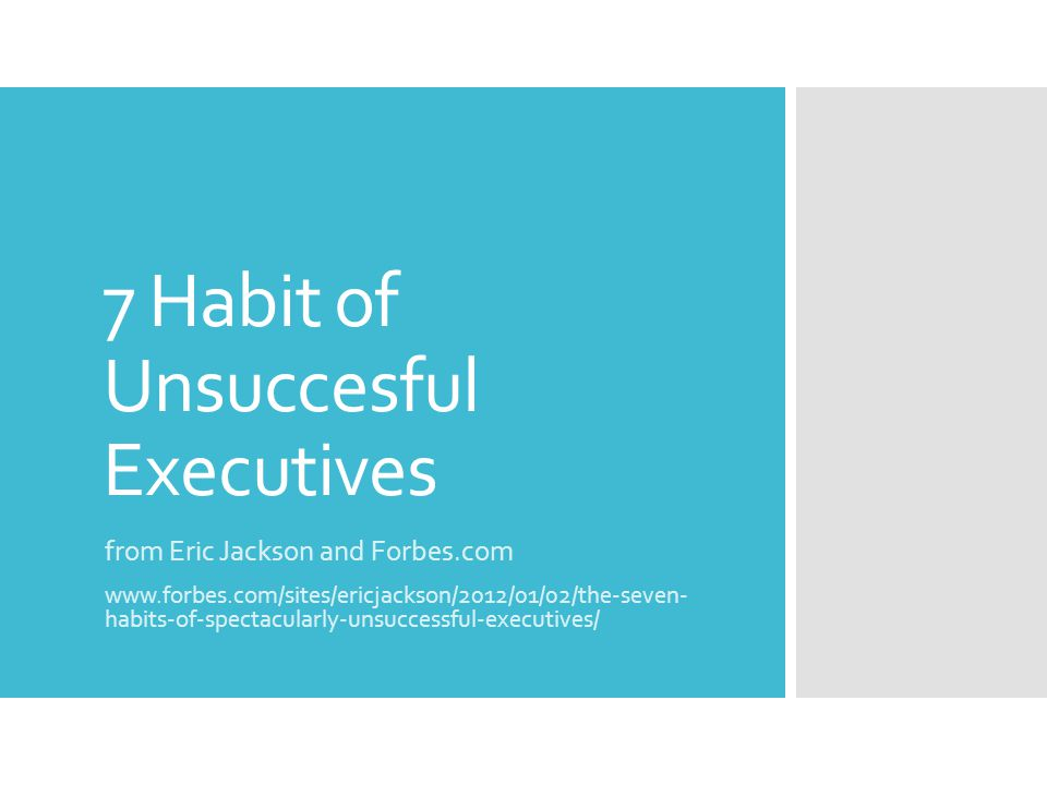 Habit #1  They see themselves and their companies as dominating their environment  Why Problem: Unlike successful leaders, failed leaders who never question their dominance fail torealize they are at the mercy of changing circumstances.They vastly overestimate the extent to which they actually control events and vastly underestimate the role of chance and circumstance in their success.