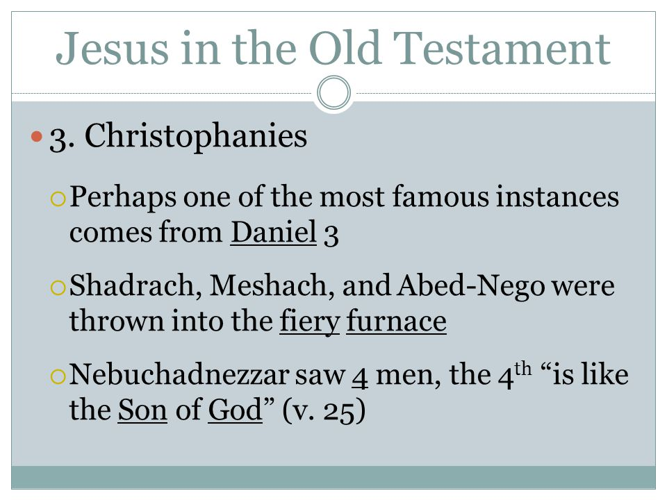Jesus in the Old Testament 3. Christophanies  Perhaps one of the most famous instances comes from Daniel 3  Shadrach, Meshach, and Abed-Nego were th