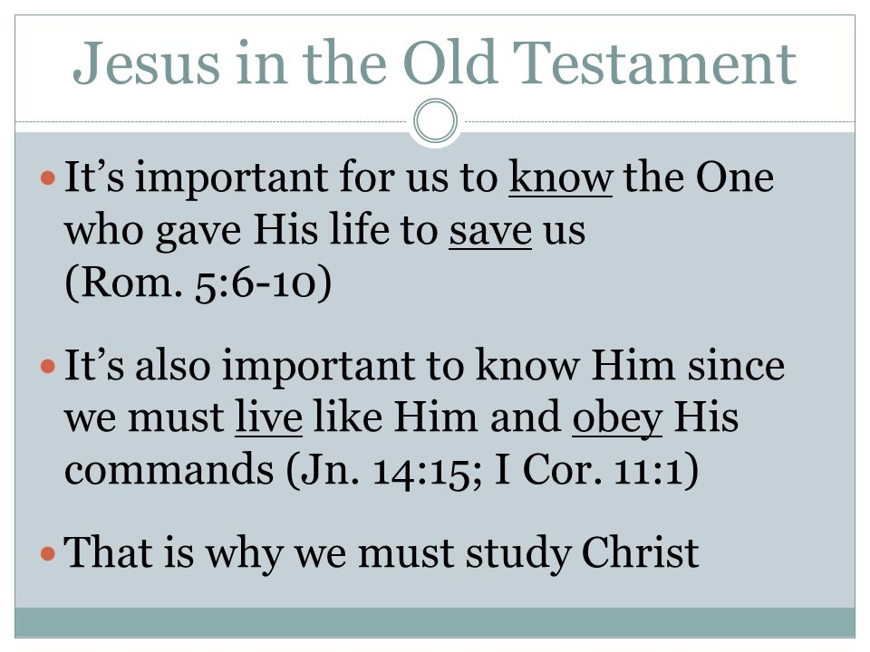 Jesus in the Old Testament It's important for us to know the One who gave His life to save us (Rom. 5:6-10) It's also important to know Him since we m