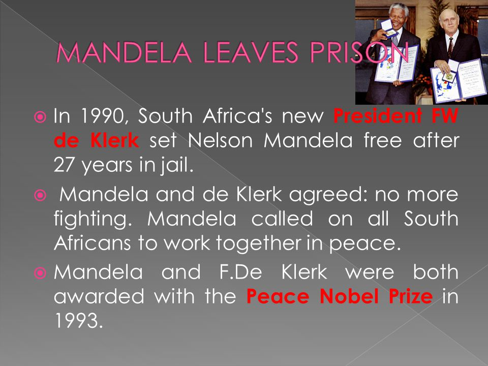  In 1990, South Africa s new President FW de Klerk set Nelson Mandela free after 27 years in jail.