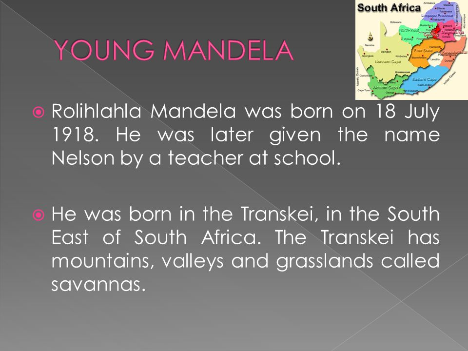  Rolihlahla Mandela was born on 18 July 1918.