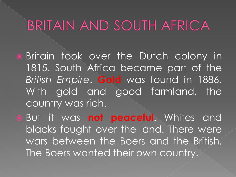  Britain took over the Dutch colony in 1815. South Africa became part of the British Empire.